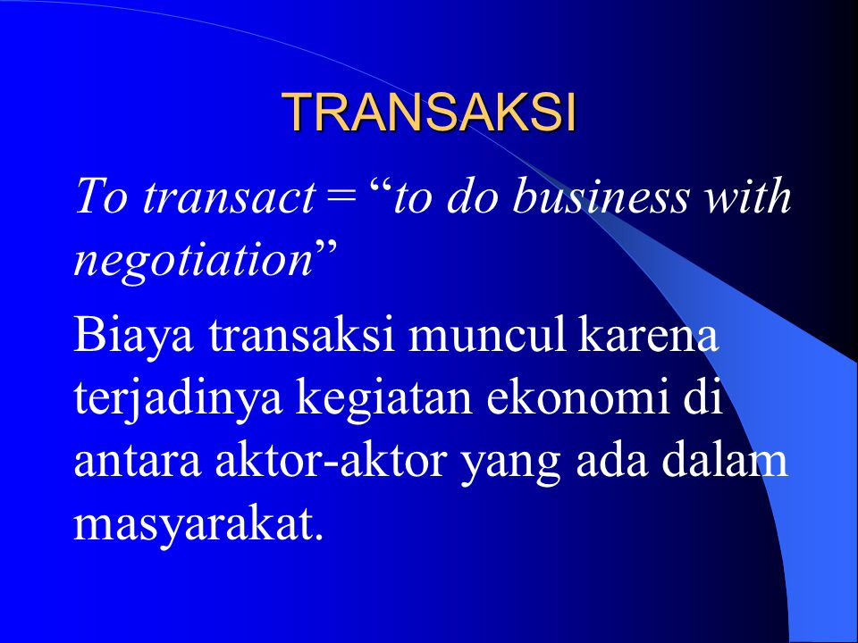TRANSAKSI To transact = to do business with negotiation