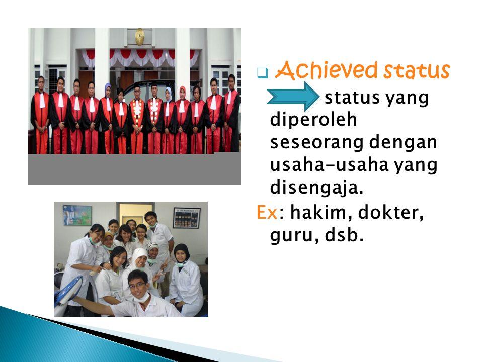 Achieved status Ex: hakim, dokter, guru, dsb.