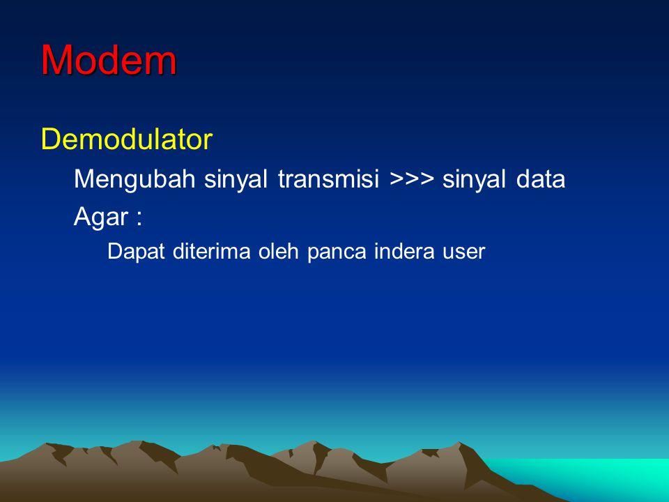 Modem Demodulator Mengubah sinyal transmisi >>> sinyal data