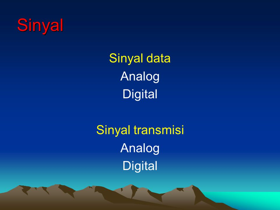 Sinyal Sinyal data Analog Digital Sinyal transmisi