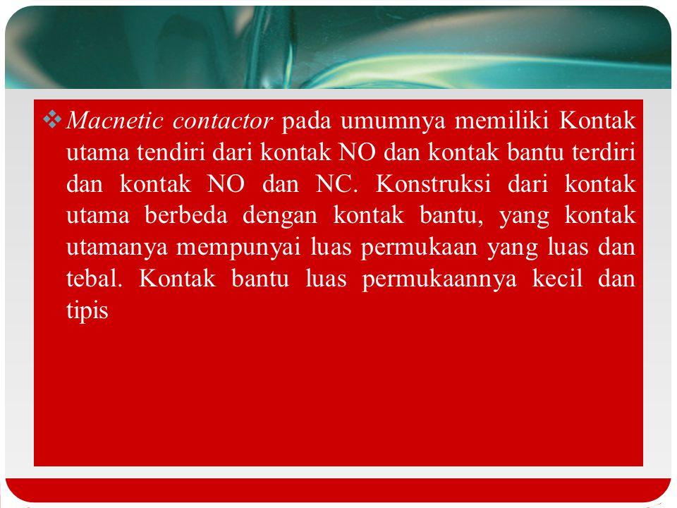 Macnetic contactor pada umumnya memiliki Kontak utama tendiri dari kontak NO dan kontak bantu terdiri dan kontak NO dan NC.