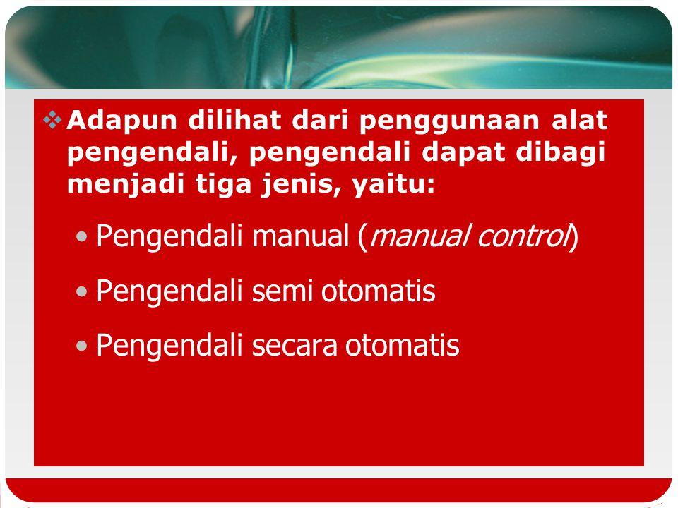 Pengendali manual (manual control) Pengendali semi otomatis