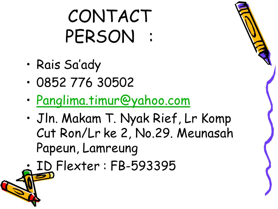 CONTACT PERSON : Rais Sa'ady 0852 776 30502 Panglima.timur@yahoo.com