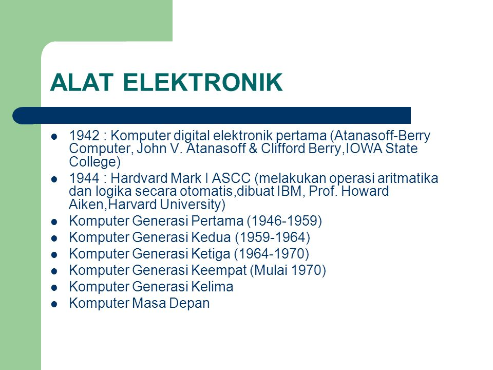 ALAT ELEKTRONIK 1942 : Komputer digital elektronik pertama (Atanasoff-Berry Computer, John V. Atanasoff & Clifford Berry,IOWA State College)