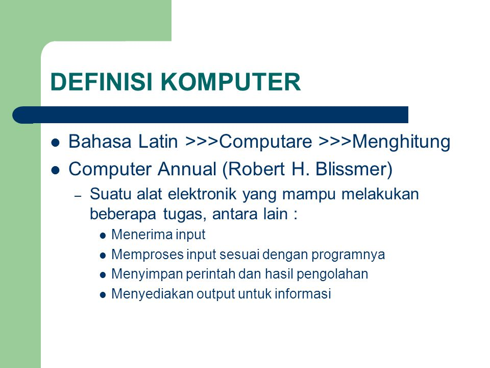 DEFINISI KOMPUTER Bahasa Latin >>>Computare >>>Menghitung. Computer Annual (Robert H. Blissmer)