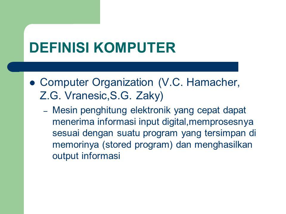 DEFINISI KOMPUTER Computer Organization (V.C. Hamacher, Z.G. Vranesic,S.G. Zaky)