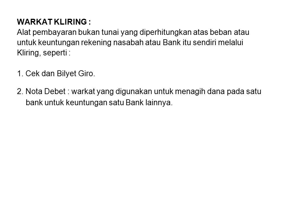 WARKAT KLIRING : Alat pembayaran bukan tunai yang diperhitungkan atas beban atau. untuk keuntungan rekening nasabah atau Bank itu sendiri melalui.