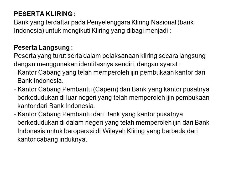 PESERTA KLIRING : Bank yang terdaftar pada Penyelenggara Kliring Nasional (bank. Indonesia) untuk mengikuti Kliring yang dibagi menjadi :