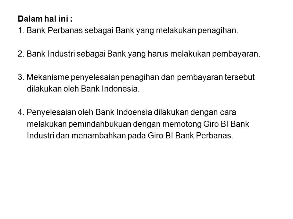 Dalam hal ini : 1. Bank Perbanas sebagai Bank yang melakukan penagihan. 2. Bank Industri sebagai Bank yang harus melakukan pembayaran.