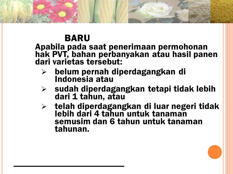 BARU Apabila pada saat penerimaan permohonan hak PVT, bahan perbanyakan atau hasil panen dari varietas tersebut: