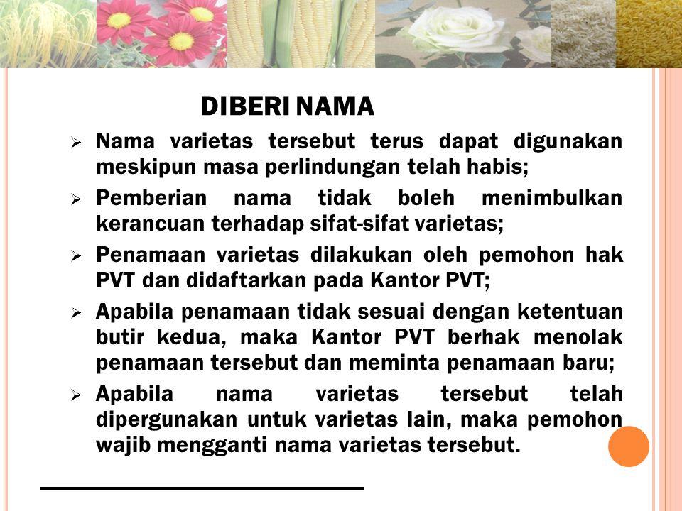 DIBERI NAMA Nama varietas tersebut terus dapat digunakan meskipun masa perlindungan telah habis;