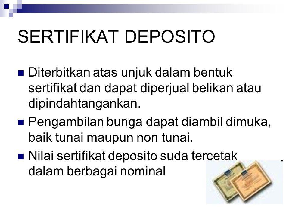 SERTIFIKAT DEPOSITO Diterbitkan atas unjuk dalam bentuk sertifikat dan dapat diperjual belikan atau dipindahtangankan.