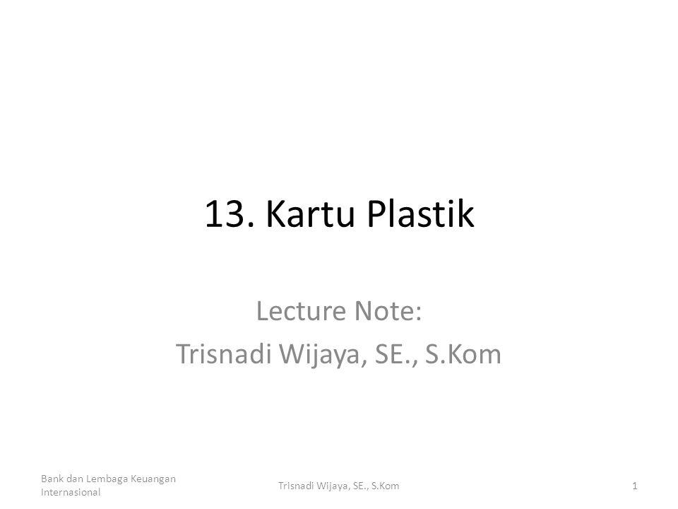 Lecture Note: Trisnadi Wijaya, SE., S.Kom