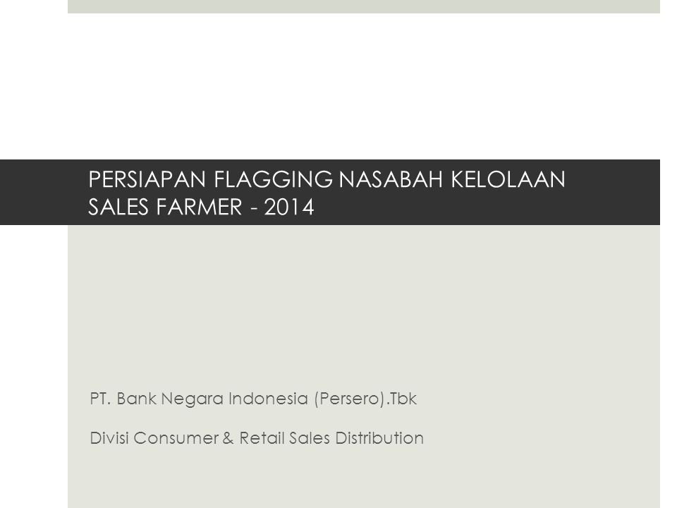 PERSIAPAN FLAGGING NASABAH KELOLAAN SALES FARMER - 2014