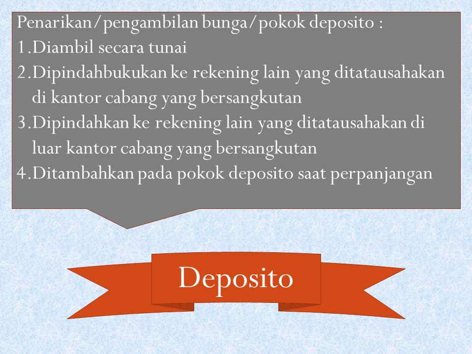 Deposito Penarikan/pengambilan bunga/pokok deposito :