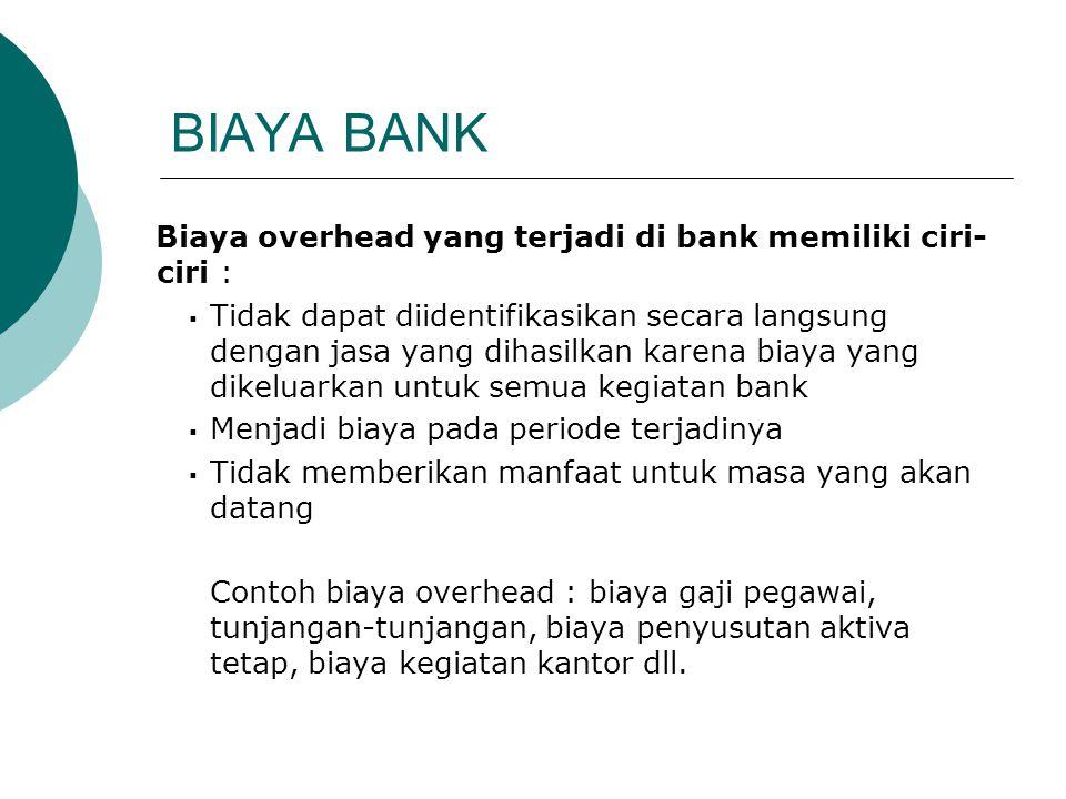 BIAYA BANK Biaya overhead yang terjadi di bank memiliki ciri-ciri :