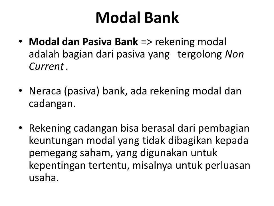 Modal Bank Modal dan Pasiva Bank => rekening modal adalah bagian dari pasiva yang tergolong Non Current .