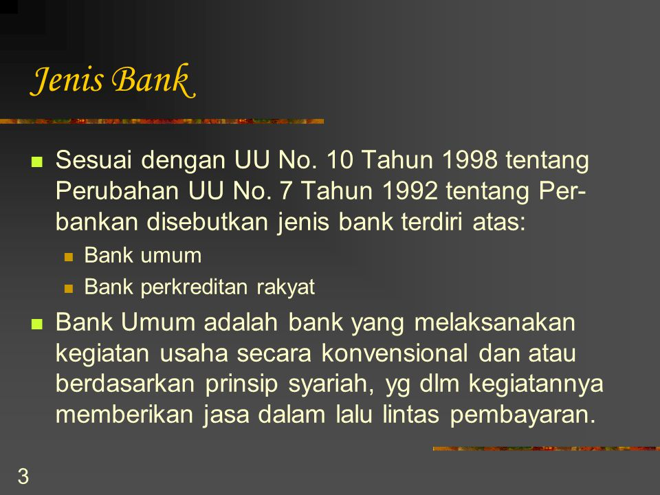 Jenis Bank Sesuai dengan UU No. 10 Tahun 1998 tentang Perubahan UU No. 7 Tahun 1992 tentang Per-bankan disebutkan jenis bank terdiri atas: