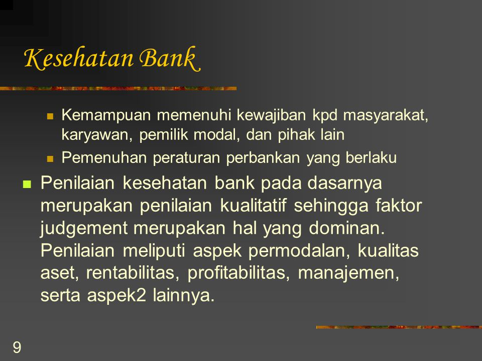 Kesehatan Bank Kemampuan memenuhi kewajiban kpd masyarakat, karyawan, pemilik modal, dan pihak lain.