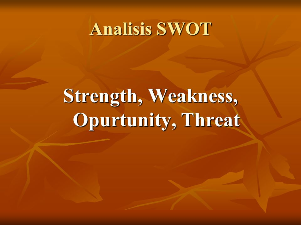Strength, Weakness, Opurtunity, Threat