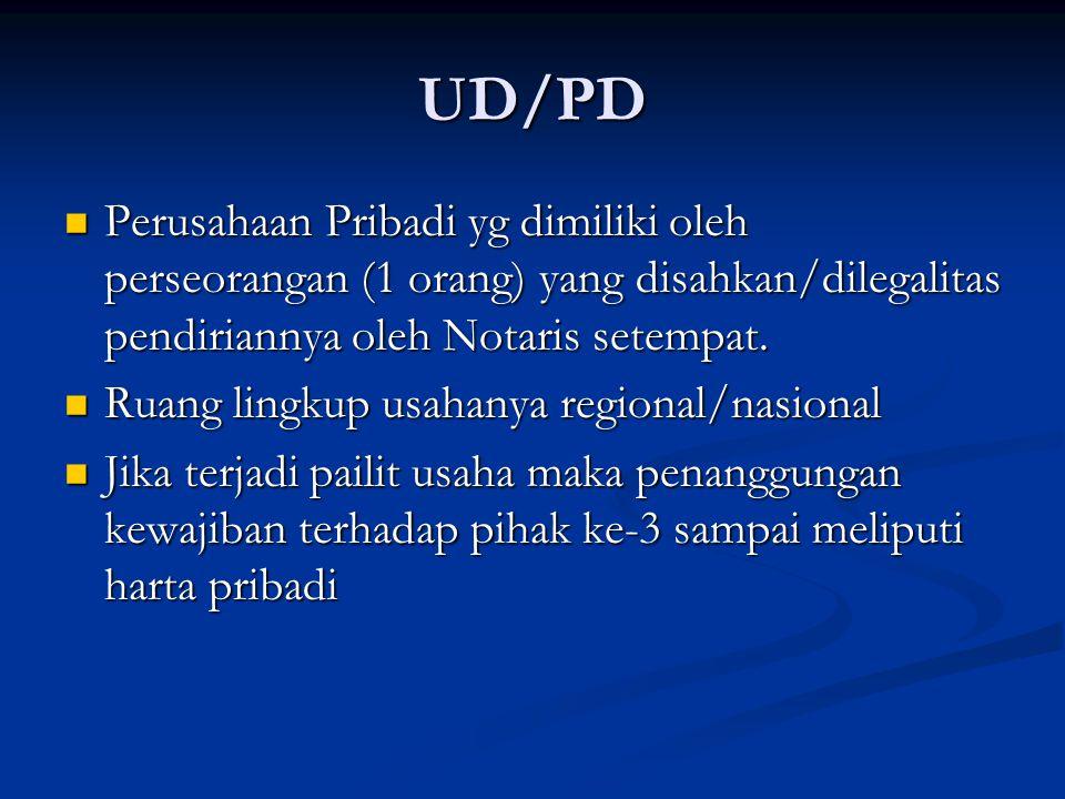 UD/PD Perusahaan Pribadi yg dimiliki oleh perseorangan (1 orang) yang disahkan/dilegalitas pendiriannya oleh Notaris setempat.