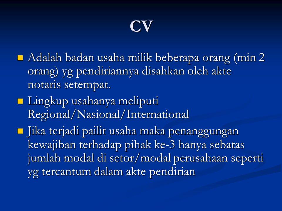 CV Adalah badan usaha milik beberapa orang (min 2 orang) yg pendiriannya disahkan oleh akte notaris setempat.