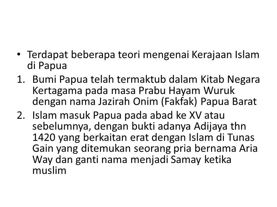 Terdapat beberapa teori mengenai Kerajaan Islam di Papua