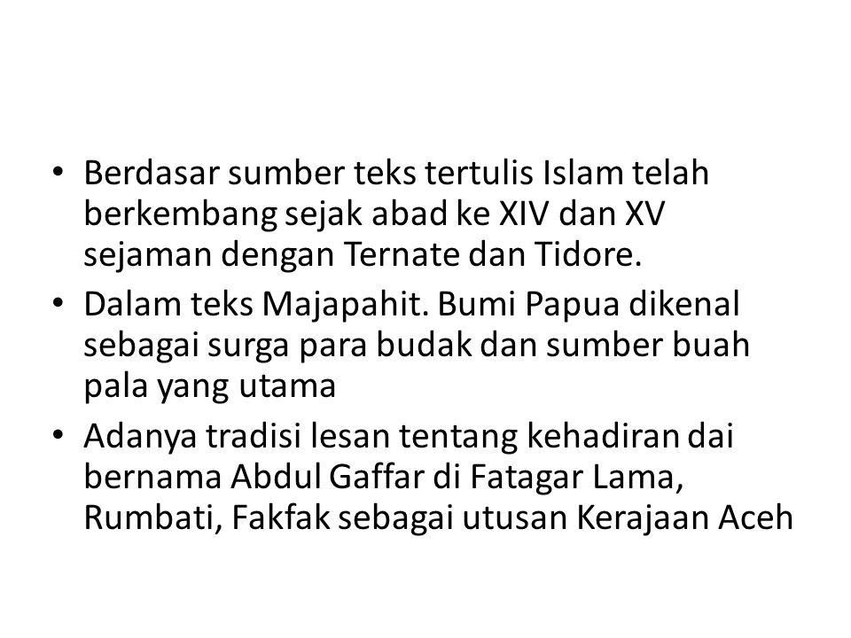 Berdasar sumber teks tertulis Islam telah berkembang sejak abad ke XIV dan XV sejaman dengan Ternate dan Tidore.