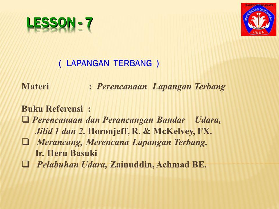 LESSON - 7 ( LAPANGAN TERBANG ) Materi : Perencanaan Lapangan Terbang