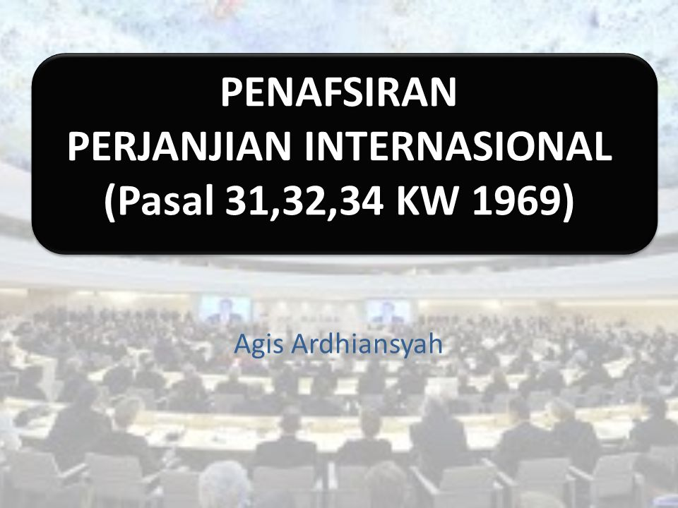 PENAFSIRAN PERJANJIAN INTERNASIONAL (Pasal 31,32,34 KW 1969)