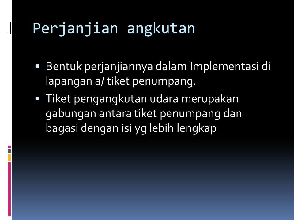 Perjanjian angkutan Bentuk perjanjiannya dalam Implementasi di lapangan a/ tiket penumpang.