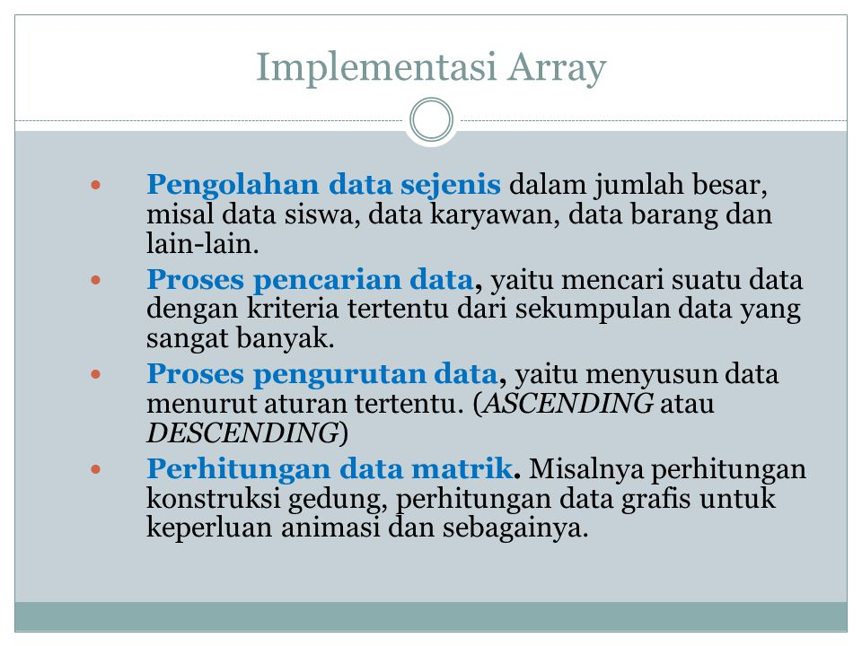 Implementasi Array Pengolahan data sejenis dalam jumlah besar, misal data siswa, data karyawan, data barang dan lain-lain.