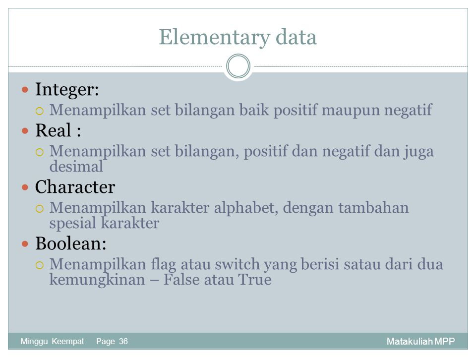 Elementary data Integer: Real : Character Boolean: