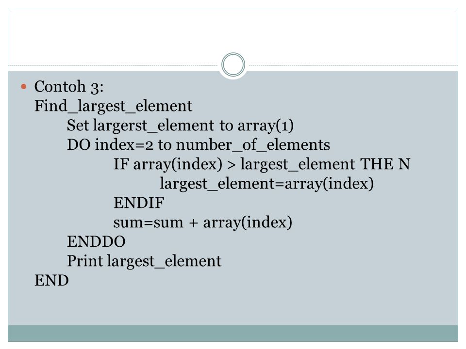 Contoh 3: Find_largest_element. Set largerst_element to array(1) DO index=2 to number_of_elements.