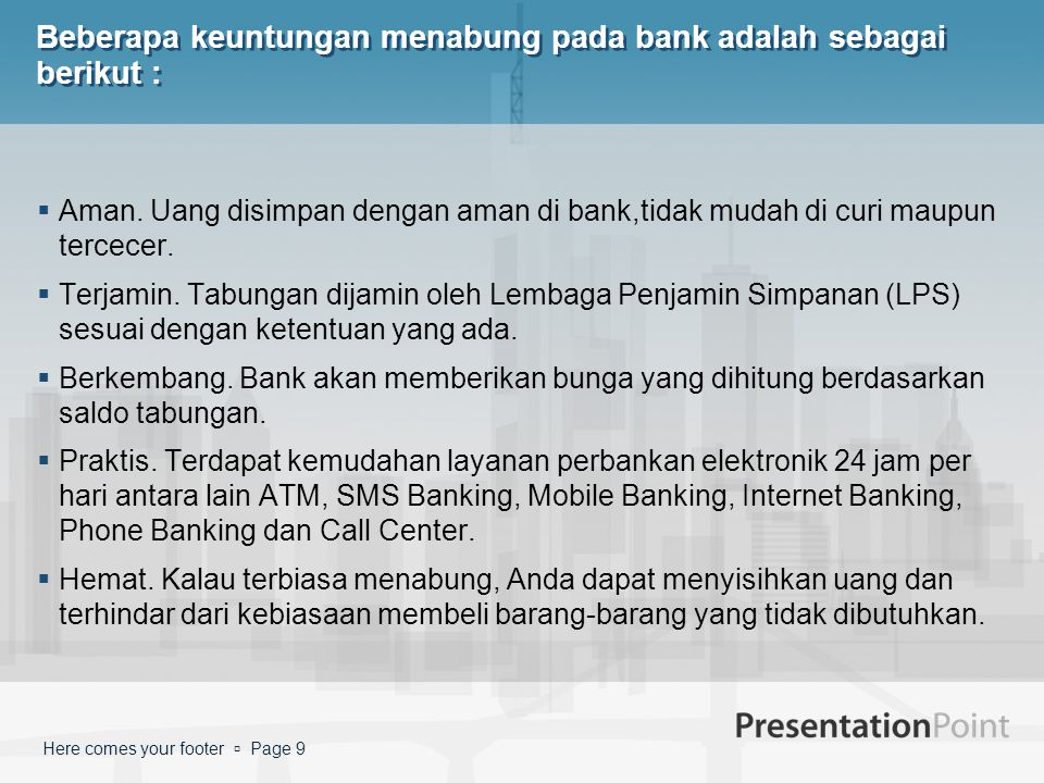 Beberapa keuntungan menabung pada bank adalah sebagai berikut :