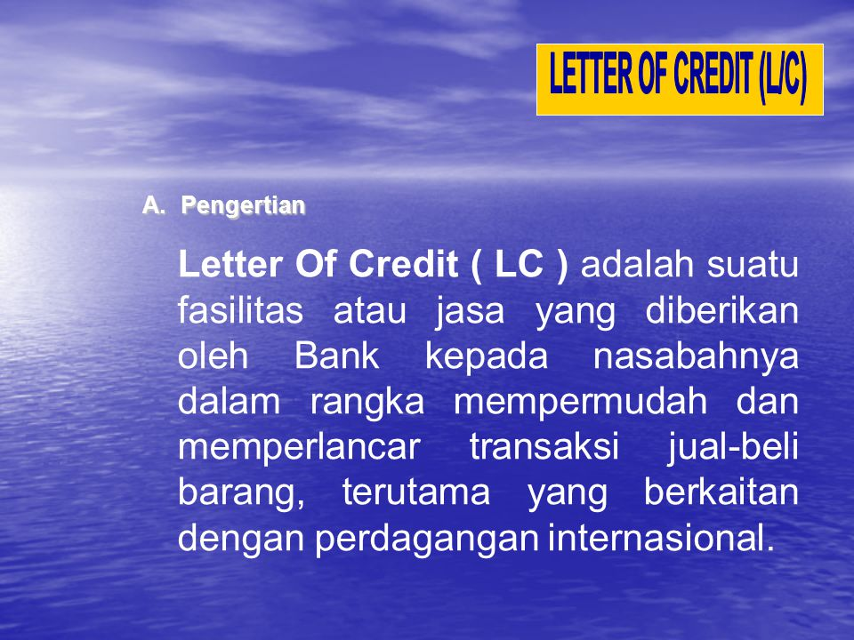 LETTER OF CREDIT (L/C) A. Pengertian.
