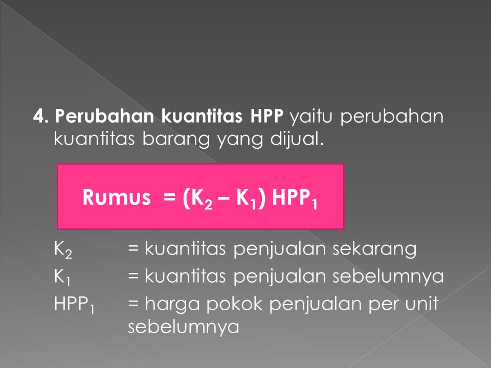 4. Perubahan kuantitas HPP yaitu perubahan kuantitas barang yang dijual.