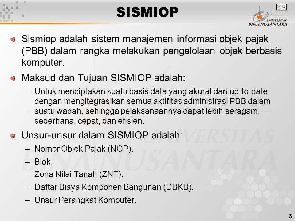 SISMIOP Sismiop adalah sistem manajemen informasi objek pajak (PBB) dalam rangka melakukan pengelolaan objek berbasis komputer.