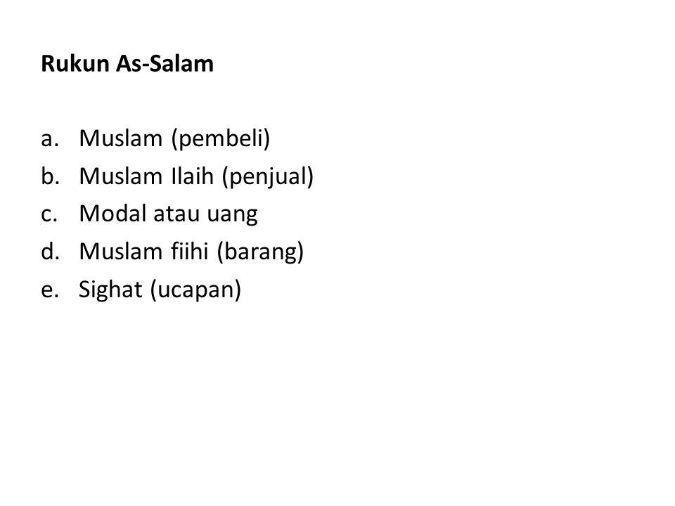 Rukun As-Salam Muslam (pembeli) Muslam Ilaih (penjual) Modal atau uang.
