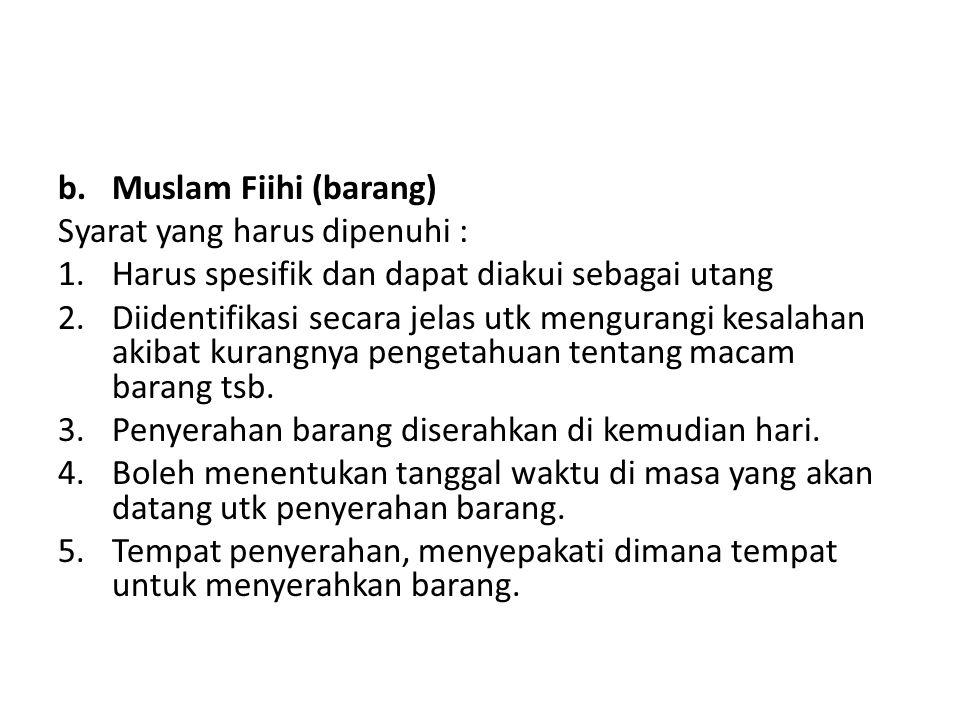 Muslam Fiihi (barang) Syarat yang harus dipenuhi : Harus spesifik dan dapat diakui sebagai utang.