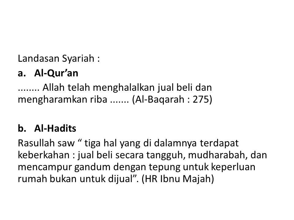Landasan Syariah : Al-Qur'an. ........ Allah telah menghalalkan jual beli dan mengharamkan riba ....... (Al-Baqarah : 275)