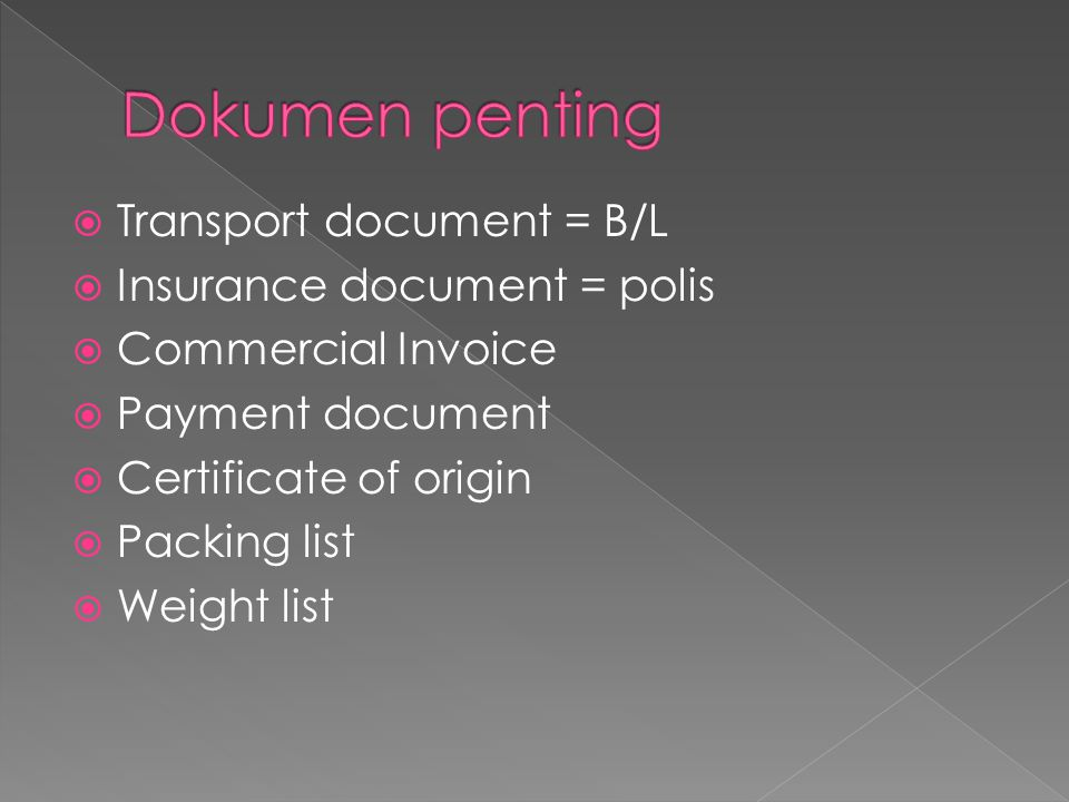 Dokumen penting Transport document = B/L Insurance document = polis