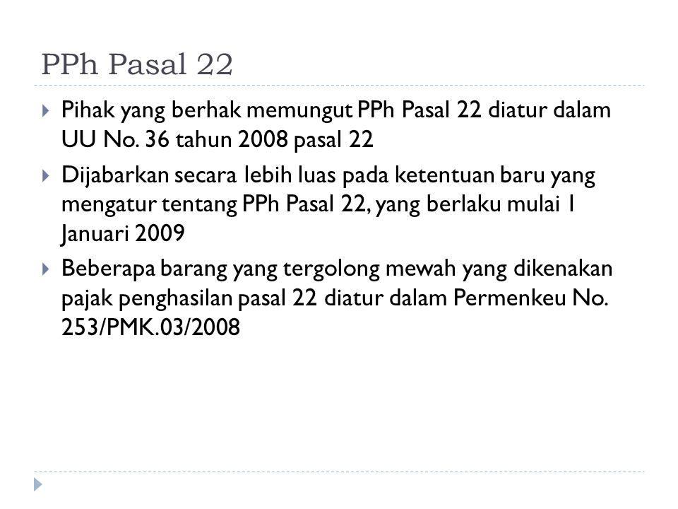PPh Pasal 22 Pihak yang berhak memungut PPh Pasal 22 diatur dalam UU No. 36 tahun 2008 pasal 22.