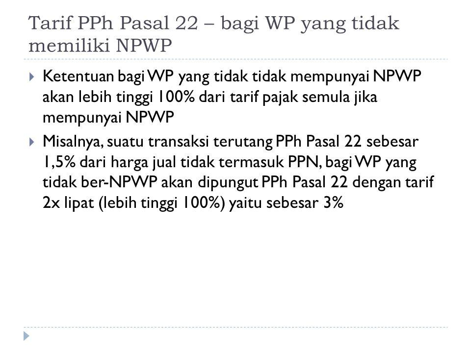 Tarif PPh Pasal 22 – bagi WP yang tidak memiliki NPWP