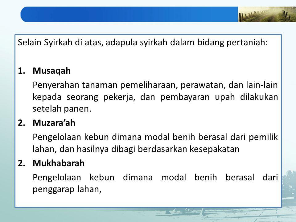 Selain Syirkah di atas, adapula syirkah dalam bidang pertaniah:
