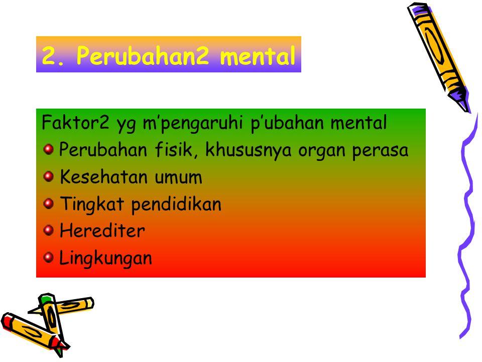 2. Perubahan2 mental Faktor2 yg m'pengaruhi p'ubahan mental