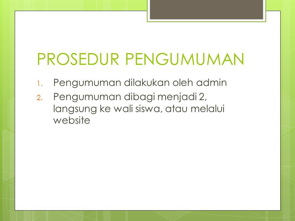 PROSEDUR PENGUMUMAN Pengumuman dilakukan oleh admin