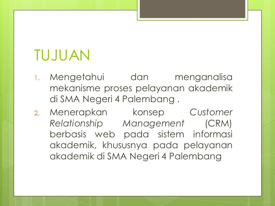 TUJUAN Mengetahui dan menganalisa mekanisme proses pelayanan akademik di SMA Negeri 4 Palembang .