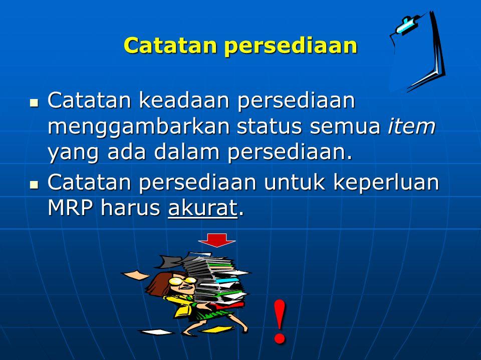 Catatan persediaan Catatan keadaan persediaan menggambarkan status semua item yang ada dalam persediaan.