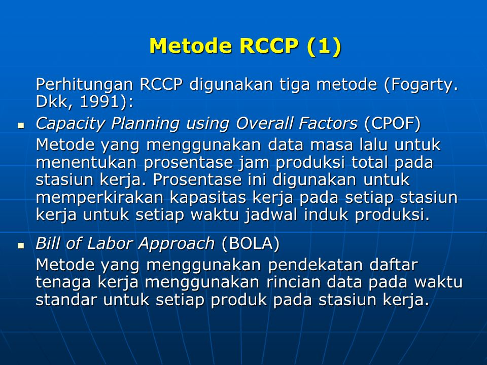 Metode RCCP (1) Perhitungan RCCP digunakan tiga metode (Fogarty. Dkk, 1991): Capacity Planning using Overall Factors (CPOF)